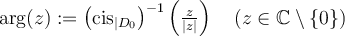 \tn{arg}(z) := \left(\tn{cis}_{|D_0}\right)^{-1}\left( \frac z{|z|}\right)\quad (z\in\C\setminus\{0\})